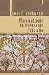 James C. VanderKam. Wprowadzenie do wczesnego judaizmu.