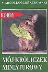 Marcin Jan Gorazdowski. Mój króliczek miniaturowy.
