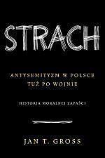 Strach. Antysemityzm w Polsce tuż po wojnie. Historia moralnej zapaści