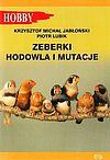 Jabłoński Krzysztof M., Piotr Lubik. Zeberki. Hodowla i mutacje.