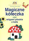 Dorota Dziamska. Magiczne kółeczka czyli origami płaskie z koła.