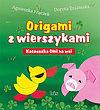 Agnieszka Frączek, Dorota Dziamska. Origami z wierszykami. Kaczuszka OMI na wsi.