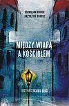 Krzysztof Dorosz, Stanisław Obirek. Między wiarą a Kościołem. Listy o szukaniu drogi.