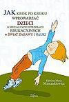 Elżbieta Maria Minczakiewicz. Jak krok po kroku wprowadzać dzieci o specjalnych potrzebach edukacyjnych w świat zabawy i nauki.