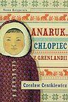 Czesław Centkiewicz. Anaruk, chłopiec z Grenlandii.