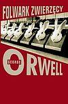 George Orwell. Folwark zwierzęcy.
