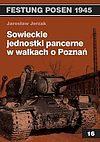 Jarosław Jerzak. Sowieckie jednostki pancerne w walkach o Poznań.