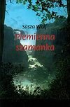 Wolf Sasza. Plemienna szamanka.