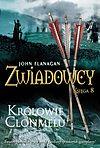 John Flanagan. Zwiadowcy #8 - Królowie Clonmelu.