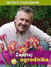 Witold Czuksanow. Zapytaj ogrodnika.