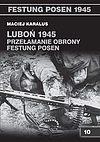 Maciej Karalus. Luboń 1945 Przełamanie obrony Festung Posen.