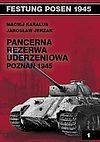 Maciej Karalus, Jarosław Jerzak. Pancerna rezerwa uderzeniowa Poznań 1945.