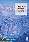 W uścisku żywiołów. El Condor Rio Colca