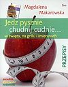 Magdalena Makarowska. Jedz pysznie, chudnij cudnie... w święta, na grillu i imieninach.