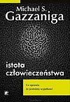 Michael S. Gazzaniga. Istota człowieczeństwa. Co czyni nas wyjątkowymi.