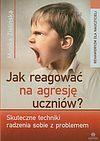 Monika Zielińska. Jak reagować na agresję uczniów.