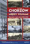 Chorzów między wojnami Opowieść o życiu miasta 1922-1939