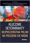 Wojciechowski Sebastian, Artur Wejkszner. Kluczowe determinanty bezpieczeństwa Polski na początku XXI wieku.