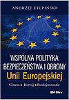 Andrzej Ciupiński. Wspólna polityka bezpieczeństwa i obrony Unii Europejskiej Geneza, rozwój, funkcjonowanie.
