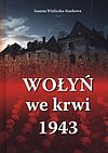 Joanna Wieliczka-Szarkowa. Wołyń we krwi 1943.