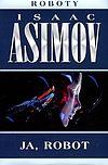 Isaac Asimov. Ja, robot.