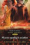 Cassandra Clare. Dary Anioła #4 - Miasto upadłych aniołów (wyd. II).