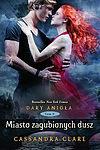 Cassandra Clare. Dary Anioła #5 - Miasto zagubionych dusz (wyd. II).