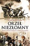 Halik Kochanski. Orzeł niezłomny. Polska i Polacy podczas II wojny światowej.
