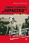 """Patryk Kozłowski. Zygmunt Szendzielarz """"Łupaszko"""" 1910-1951."""