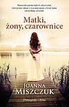 Joanna Miszczuk. Matki, żony, czarownice.