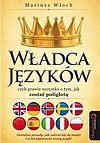 Mariusz Włoch. Władca Języków, czyli prawie wszystko o tym, jak zostać poliglotą.