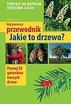 Tomasz Hryniewicki. Mój pierwszy przewodnik Jakie to drzewo?