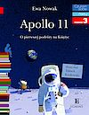 Ewa Nowak. Apollo 11. O pierwszym lądowaniu na Księżycu.