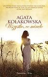 Agata Kołakowska. Wszystko co minęło.