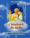 Ewa Stadtmuller. Z Wadowic do nieba.