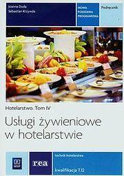 Hotelarstwo. Tom 4 Usługi żywieniowe w hotelarstwie Podręcznik