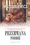 Irena Matuszkiewicz. Przerwana podróż.