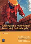 Mirosława Popek. Wykonywanie murowanych konstrukcji budowlanych Podręcznik do nauki zawodu.