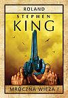 Stephen King. Mroczna wieża #1 - Roland (wyd. 2015).