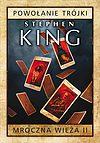 Stephen King. Mroczna wieża #2 - Powołanie Trójki (wyd. 2015).