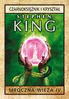 Stephen King. Mroczna wieża #4 - Czarnoksiężnik i kryształ.