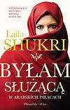 Laila Shukri. Byłam służącą w arabskich pałacach.