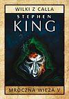 Stephen King. Mroczna wieża #5 - Wilki z Calla.