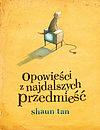 Shaun Tan. Opowieści z najdalszych przedmieść (wyd. II).