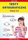 Beata Guzowska, Iwona Kowalska. Testy ortograficzne klasy 1-2.