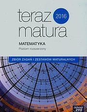 Teraz matura 2016. Matematyka. Zbiór zadań i zestawów maturalnych. Poziom rozszerzony