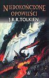 J.R.R. Tolkien. Niedokończone opowieści.