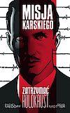 Misja Karskiego - Zatrzymać Holokaust