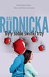 Olga Rudnicka. Były sobie świnki trzy.