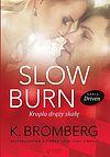 K. Bromberg. Slow Burn. Kropla drąży skałę.